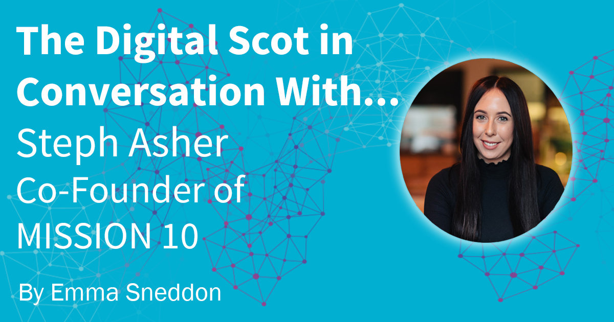 The Digital Scot in Conversation with Steph Asher co-founder of Mission 10